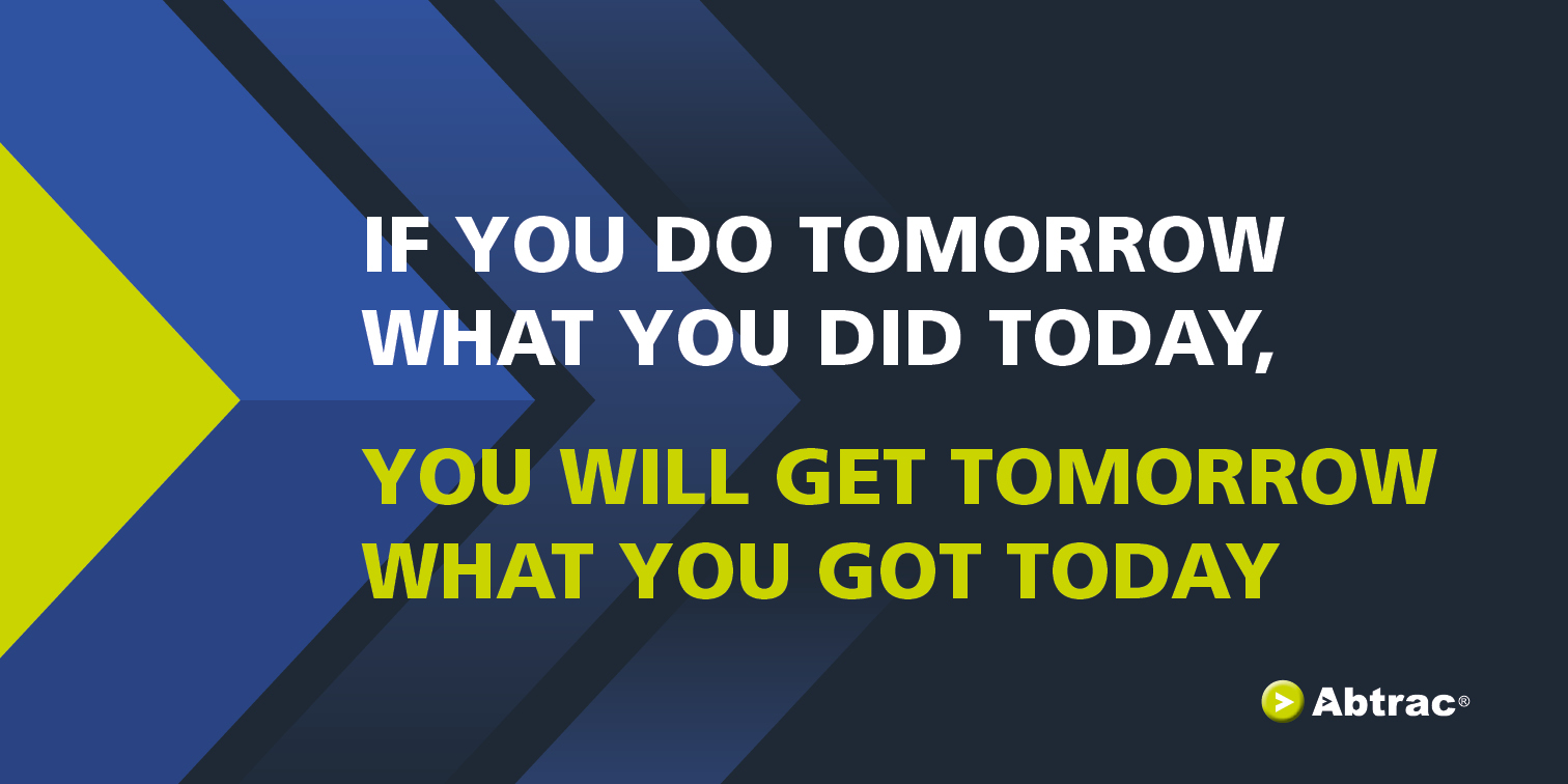 Graphic Quote; If you do tomorrow what you did today, you will get tomorrow what you got today2