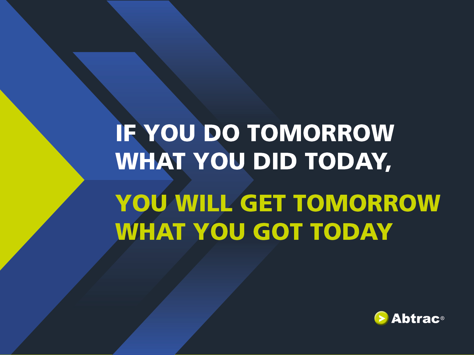 Graphic Quote; If you do tomorrow what you did today, you will get tomorrow what you got today